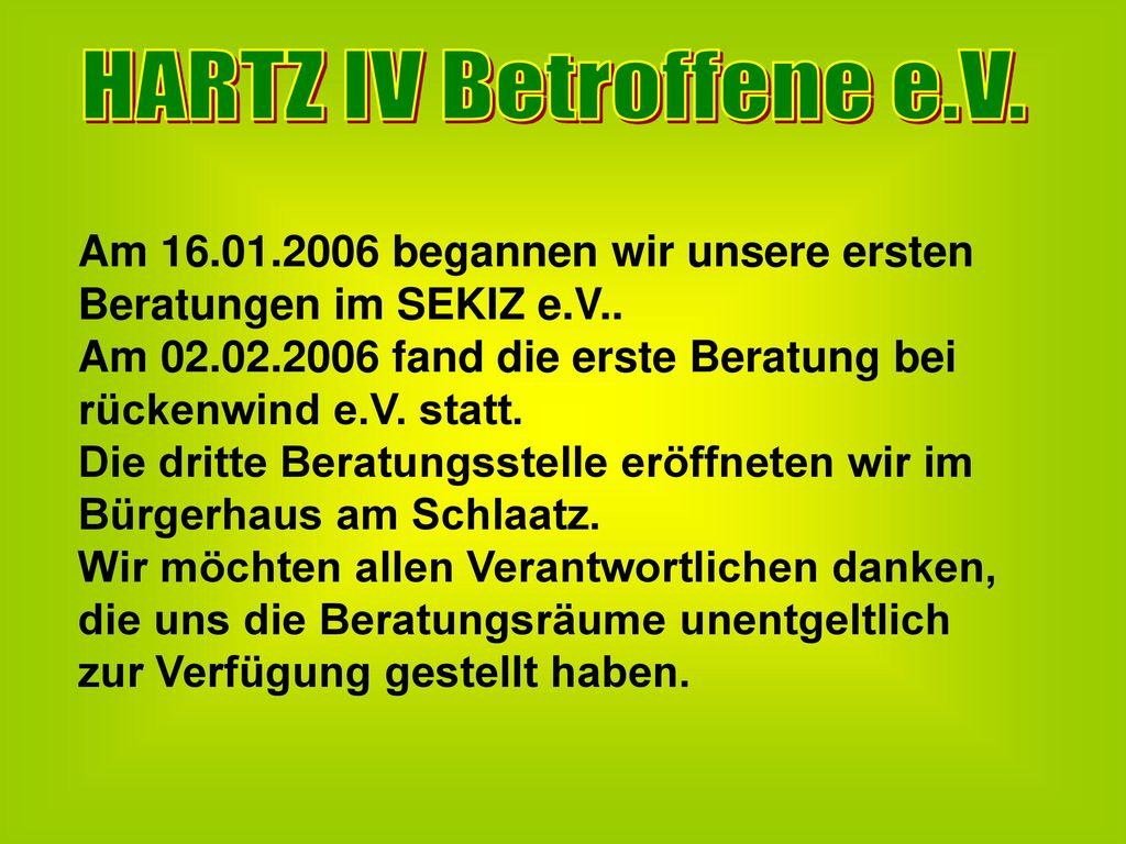 HARTZ IV Betroffene e.V. Am 16.01.2006 begannen wir unsere ersten Beratungen im SEKIZ e.V..
