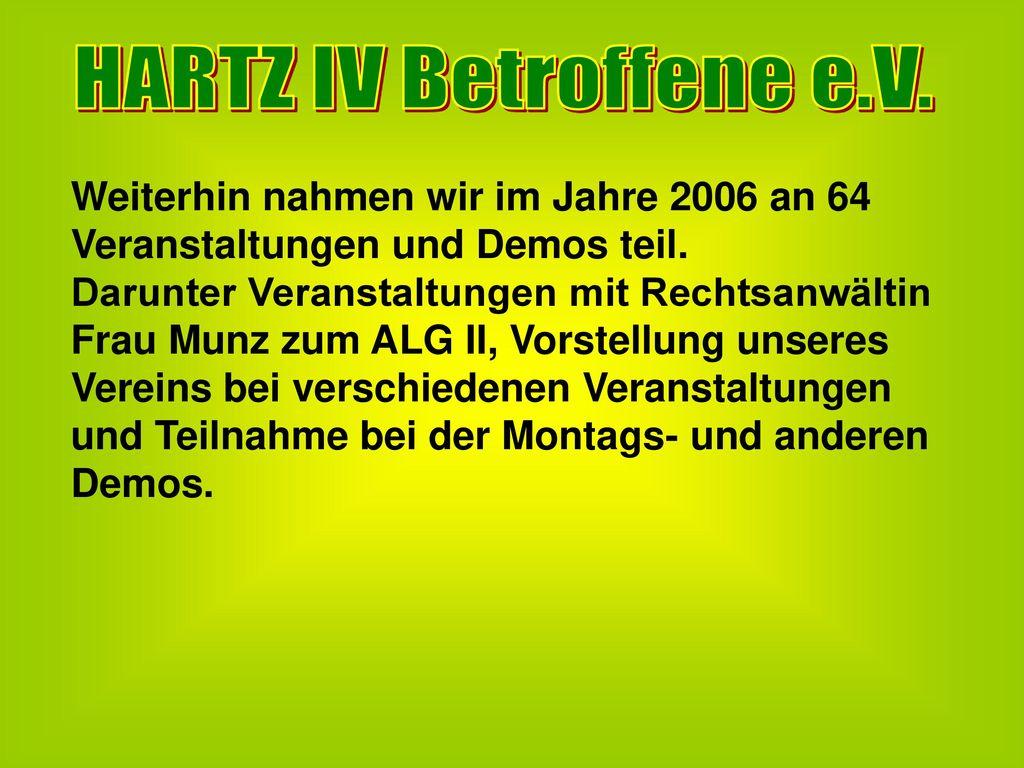 HARTZ IV Betroffene e.V. Weiterhin nahmen wir im Jahre 2006 an 64 Veranstaltungen und Demos teil.