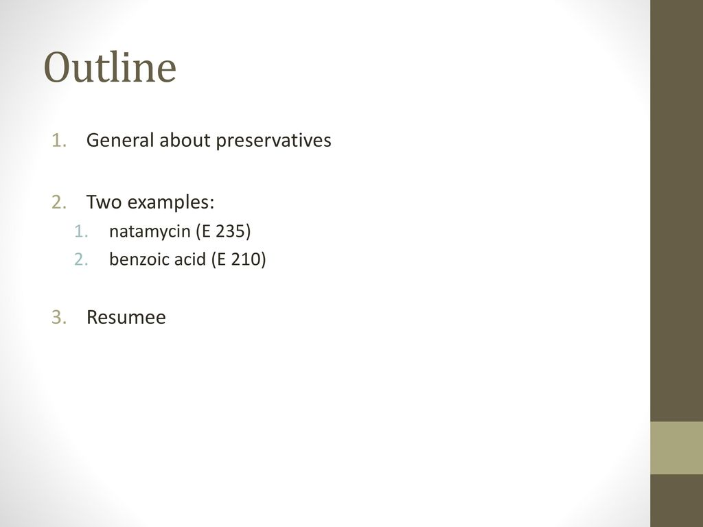 Outline General about preservatives Two examples: Resumee