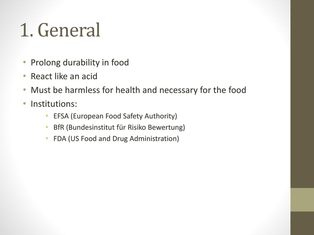 1. General Prolong durability in food React like an acid