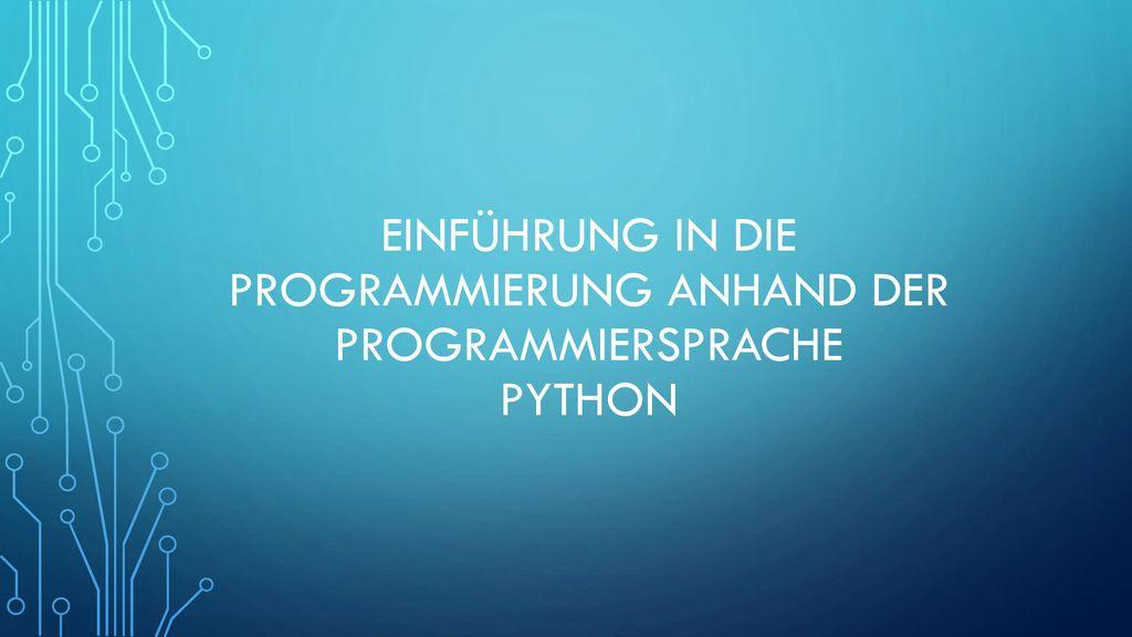 Einführung in die Programmierung anhand der Programmiersprache Python