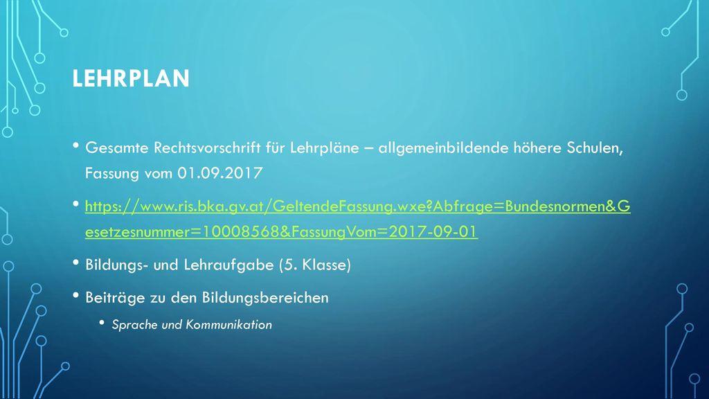Lehrplan Gesamte Rechtsvorschrift für Lehrpläne – allgemeinbildende höhere Schulen, Fassung vom 01.09.2017.