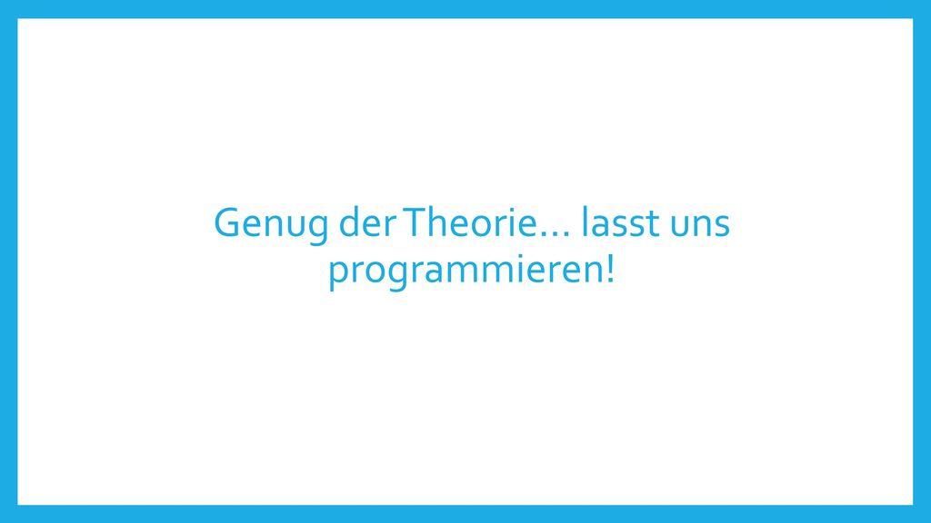 Genug der Theorie… lasst uns programmieren!