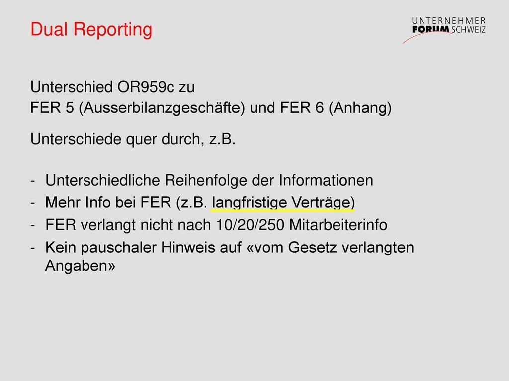 Dual Reporting Unterschied OR959c zu FER 5 (Ausserbilanzgeschäfte) und FER 6 (Anhang) Unterschiede quer durch, z.B.