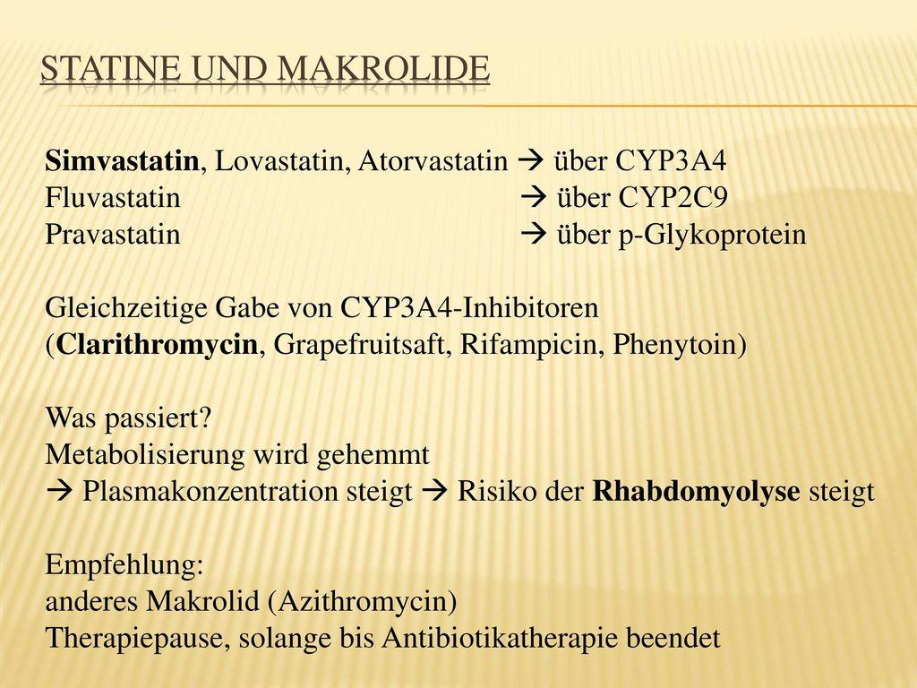 Statine und Makrolide Simvastatin, Lovastatin, Atorvastatin  über CYP3A4. Fluvastatin  über CYP2C9.