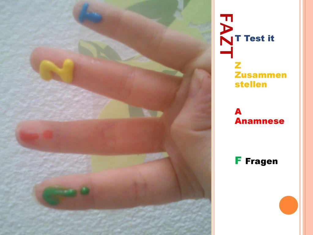 T Test it Z Zusammen stellen A Anamnese F Fragen FAZT