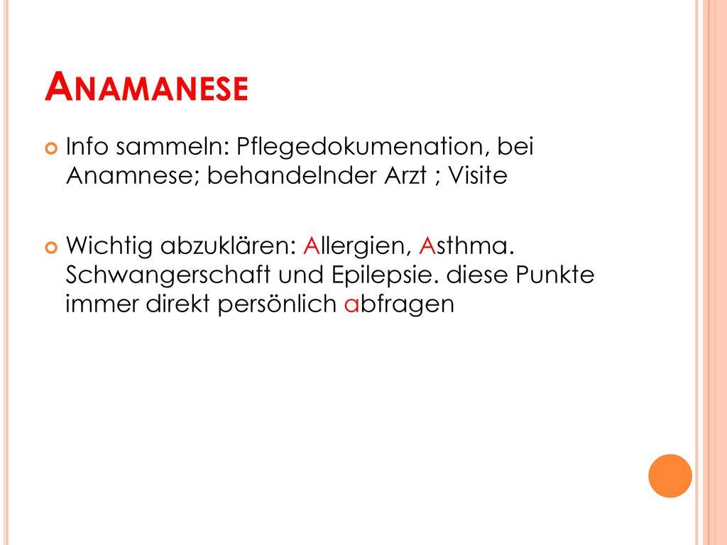 Anamanese Info sammeln: Pflegedokumenation, bei Anamnese; behandelnder Arzt ; Visite.
