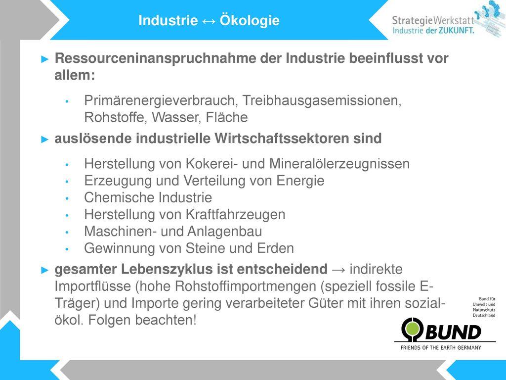 Industrie ↔ Ökologie Ressourceninanspruchnahme der Industrie beeinflusst vor allem: