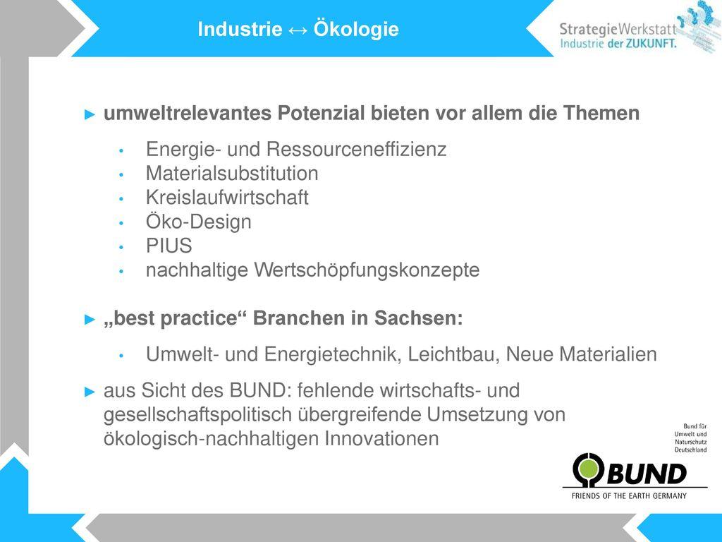Industrie ↔ Ökologie umweltrelevantes Potenzial bieten vor allem die Themen. Energie- und Ressourceneffizienz.
