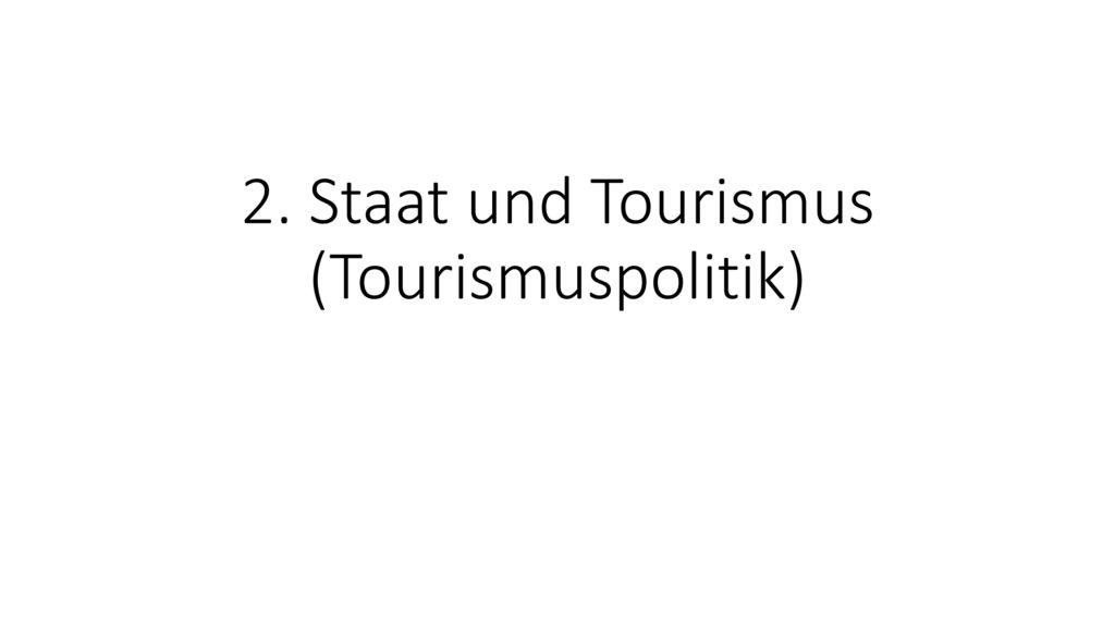 2. Staat und Tourismus (Tourismuspolitik)
