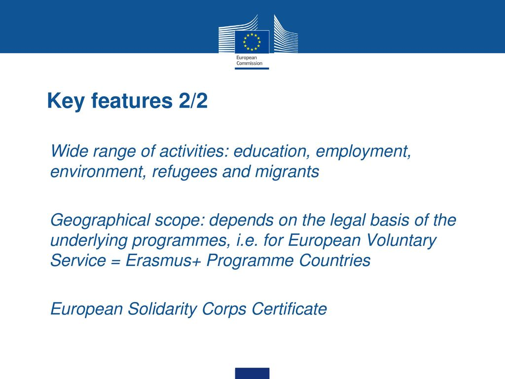 Key features 2/2 Wide range of activities: education, employment, environment, refugees and migrants.