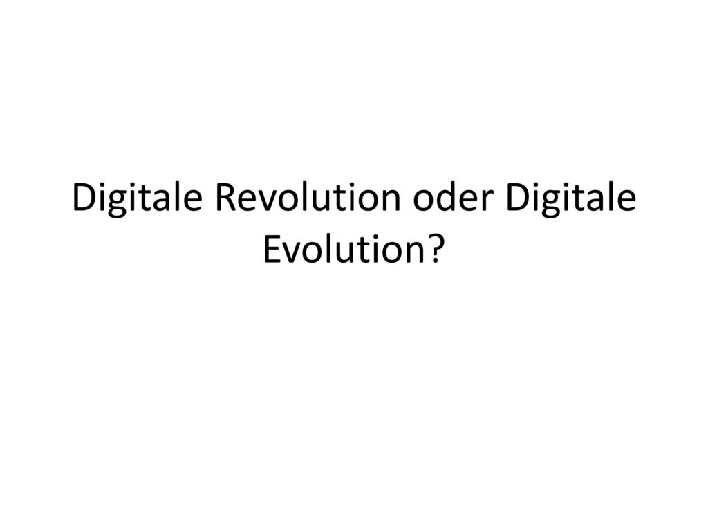 Digitale Revolution oder Digitale Evolution