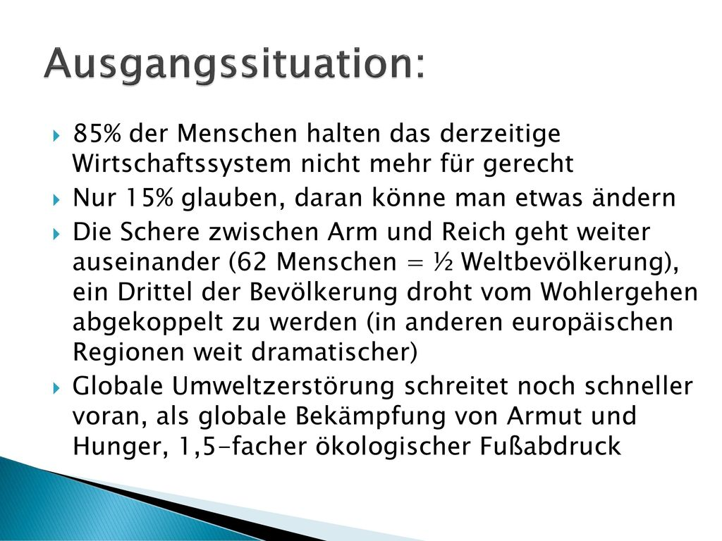 Ausgangssituation: 85% der Menschen halten das derzeitige Wirtschaftssystem nicht mehr für gerecht.