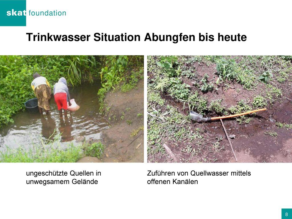 Trinkwasser Situation Abungfen bis heute
