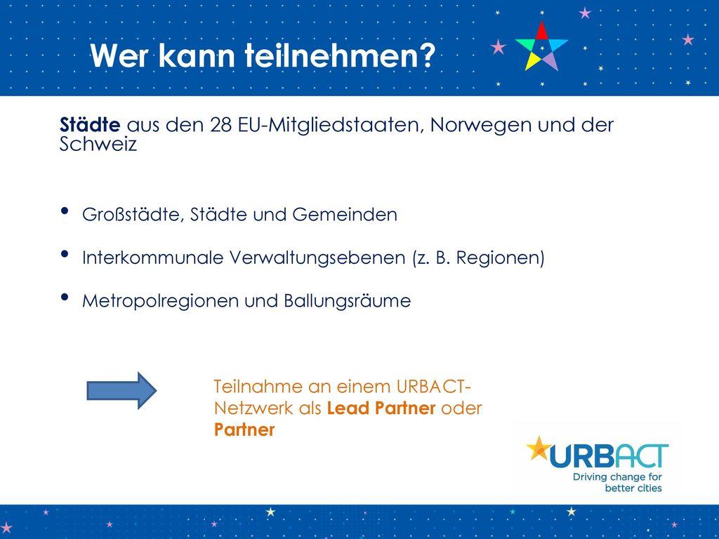 Wer kann teilnehmen Städte aus den 28 EU-Mitgliedstaaten, Norwegen und der Schweiz. Großstädte, Städte und Gemeinden.