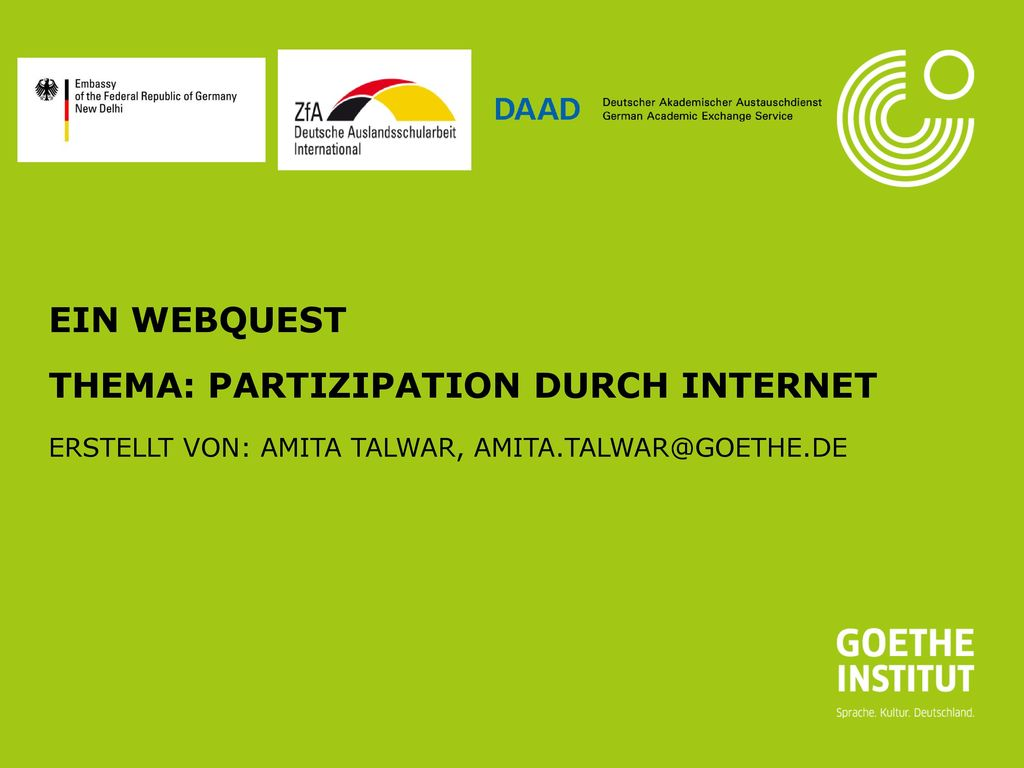 Ein Webquest Thema: Partizipation durch Internet Erstellt von: Amita Talwar, Amita.Talwar@goethe.de