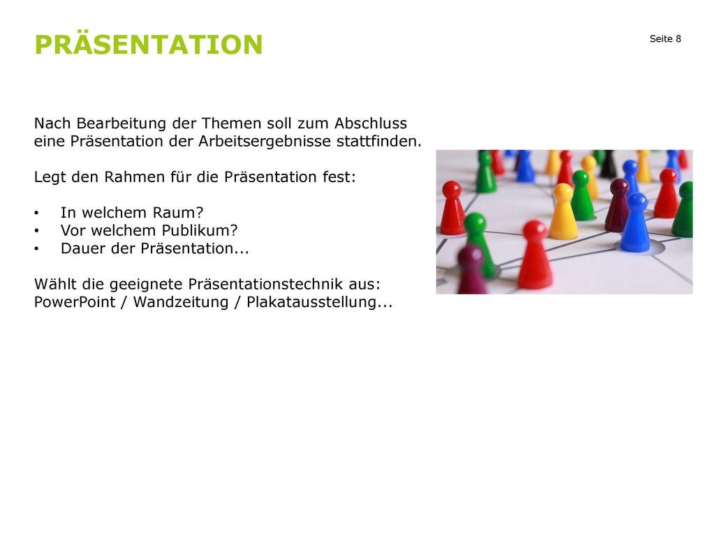 Präsentation Nach Bearbeitung der Themen soll zum Abschluss eine Präsentation der Arbeitsergebnisse stattfinden.