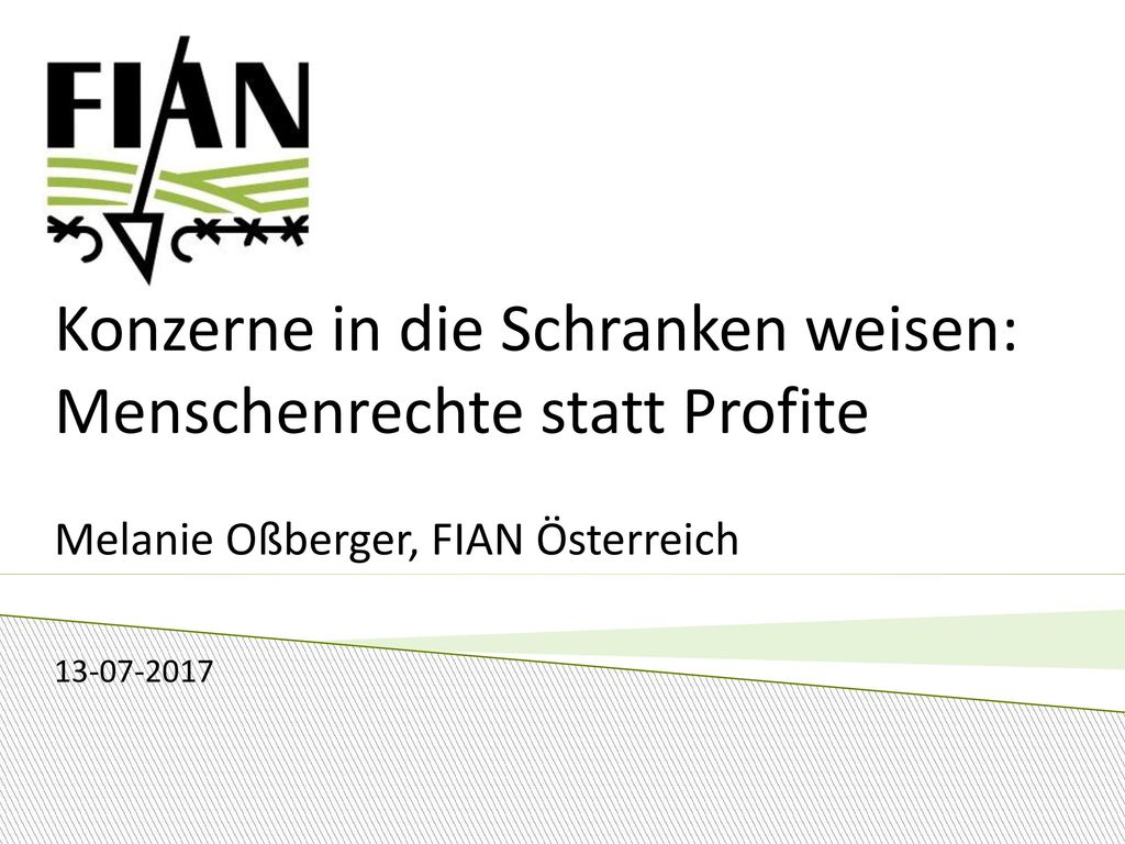 Konzerne in die Schranken weisen: Menschenrechte statt Profite Melanie Oßberger, FIAN Österreich 13-07-2017