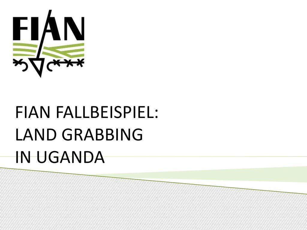 FIAN FALLBEISPIEL: LAND GRABBING IN UGANDA
