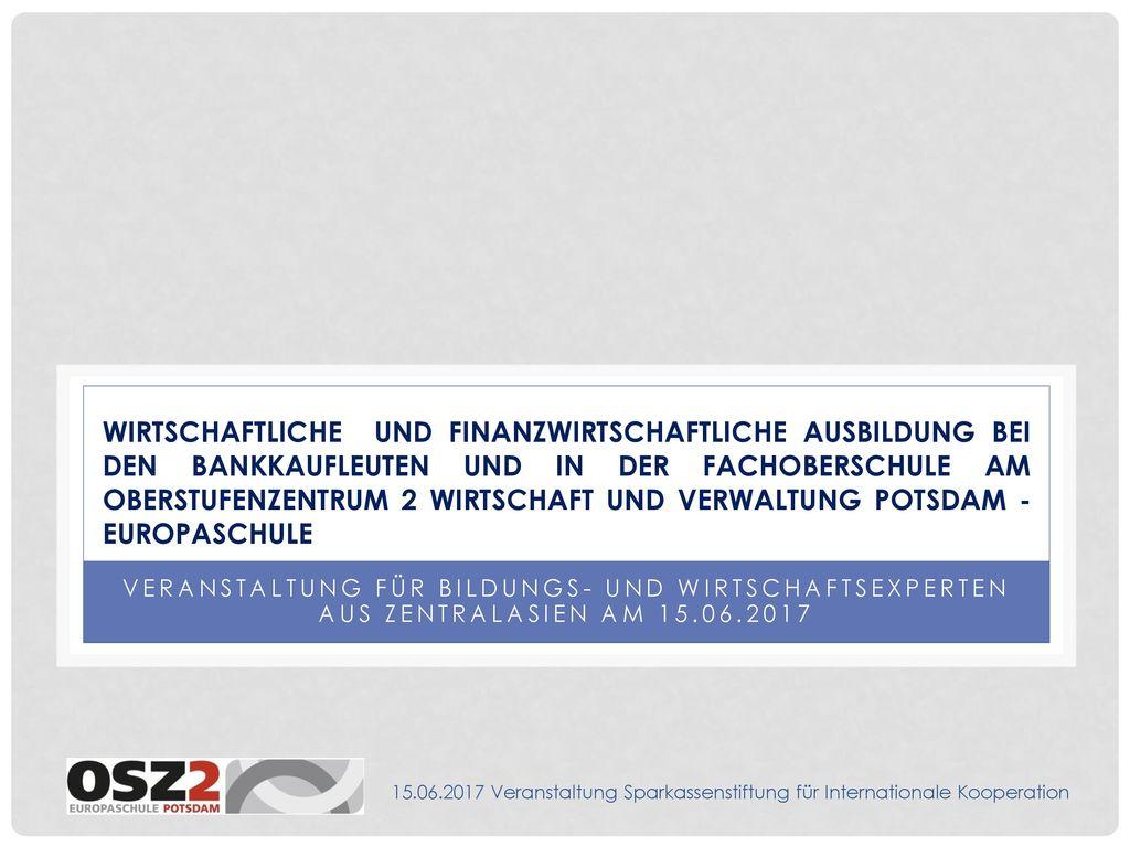 Wirtschaftliche und finanzwirtschaftliche Ausbildung bei den Bankkaufleuten und in der Fachoberschule am Oberstufenzentrum 2 Wirtschaft und vErwaltung Potsdam - eUROPASCHULE