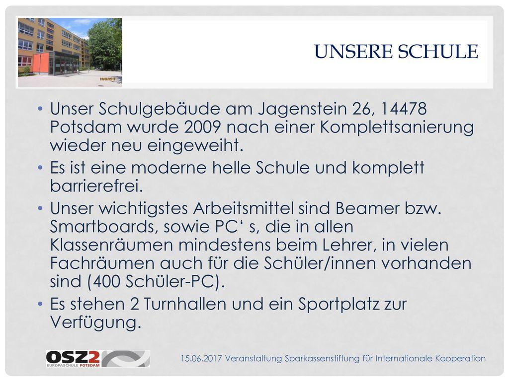 Unsere Schule Unser Schulgebäude am Jagenstein 26, 14478 Potsdam wurde 2009 nach einer Komplettsanierung wieder neu eingeweiht.
