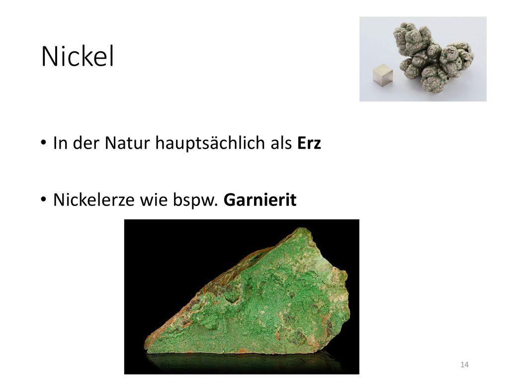 Nickel In der Natur hauptsächlich als Erz