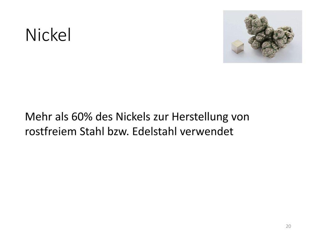 Nickel Mehr als 60% des Nickels zur Herstellung von rostfreiem Stahl bzw. Edelstahl verwendet