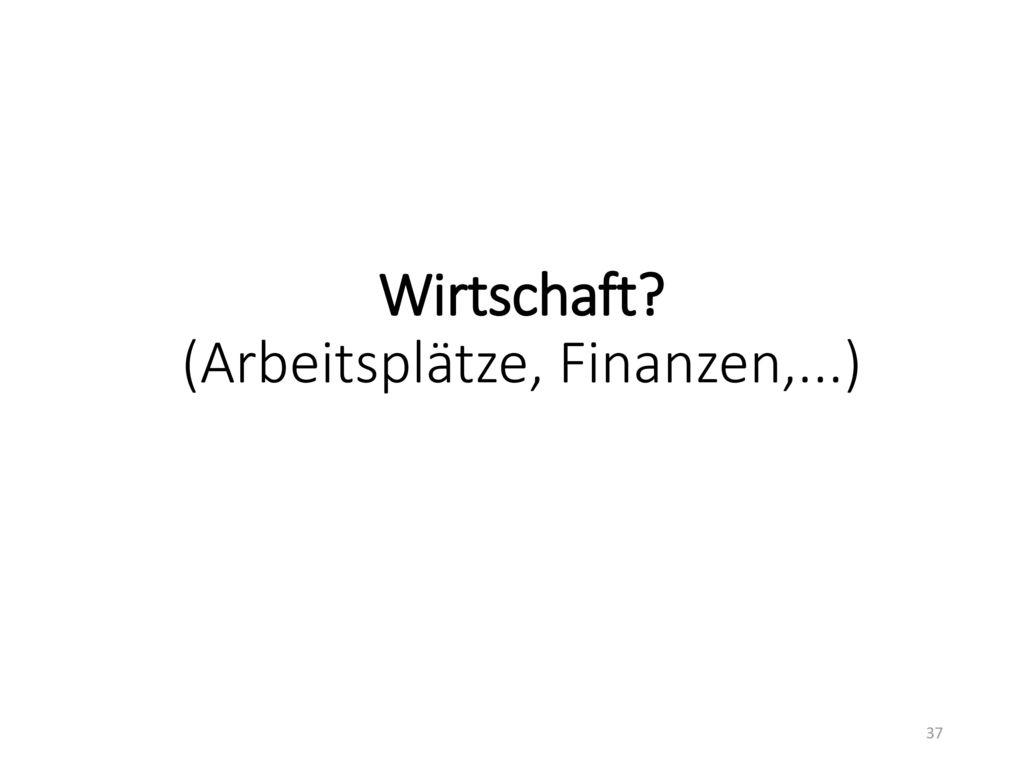 Wirtschaft (Arbeitsplätze, Finanzen,...)