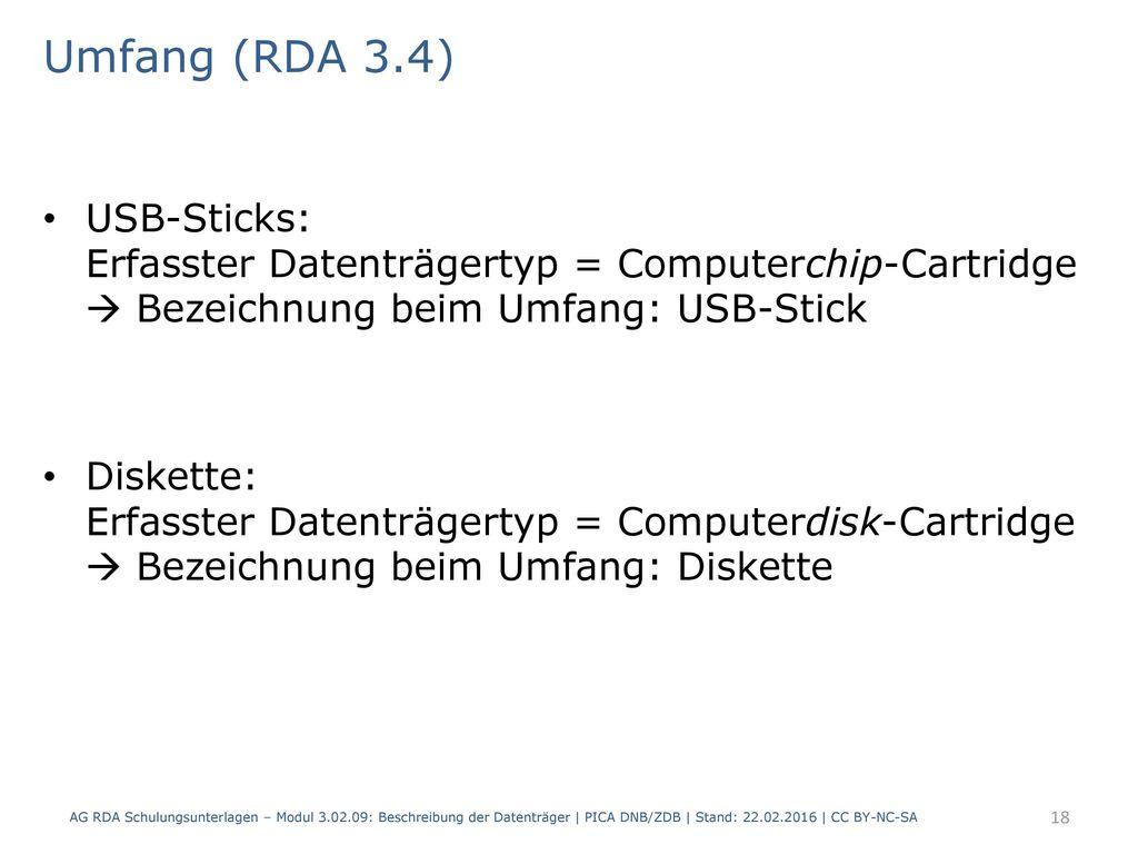 Umfang (RDA 3.4) USB-Sticks: Erfasster Datenträgertyp = Computerchip-Cartridge  Bezeichnung beim Umfang: USB-Stick.