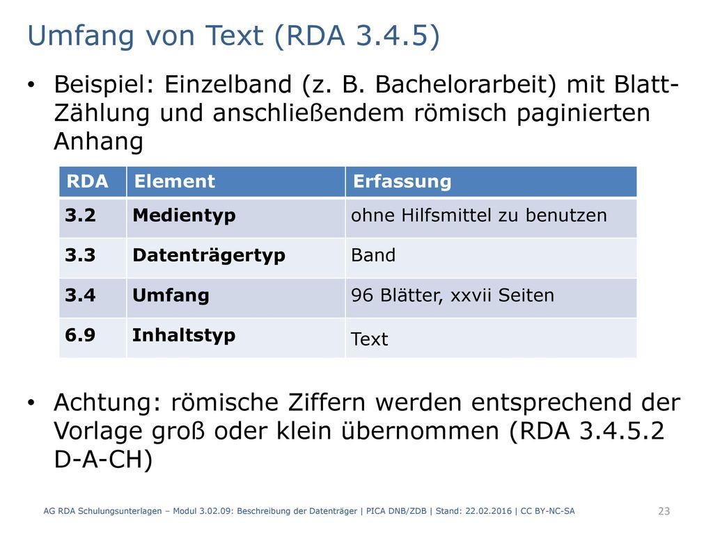 Umfang von Text (RDA 3.4.5) Beispiel: Einzelband (z. B. Bachelorarbeit) mit Blatt- Zählung und anschließendem römisch paginierten Anhang.
