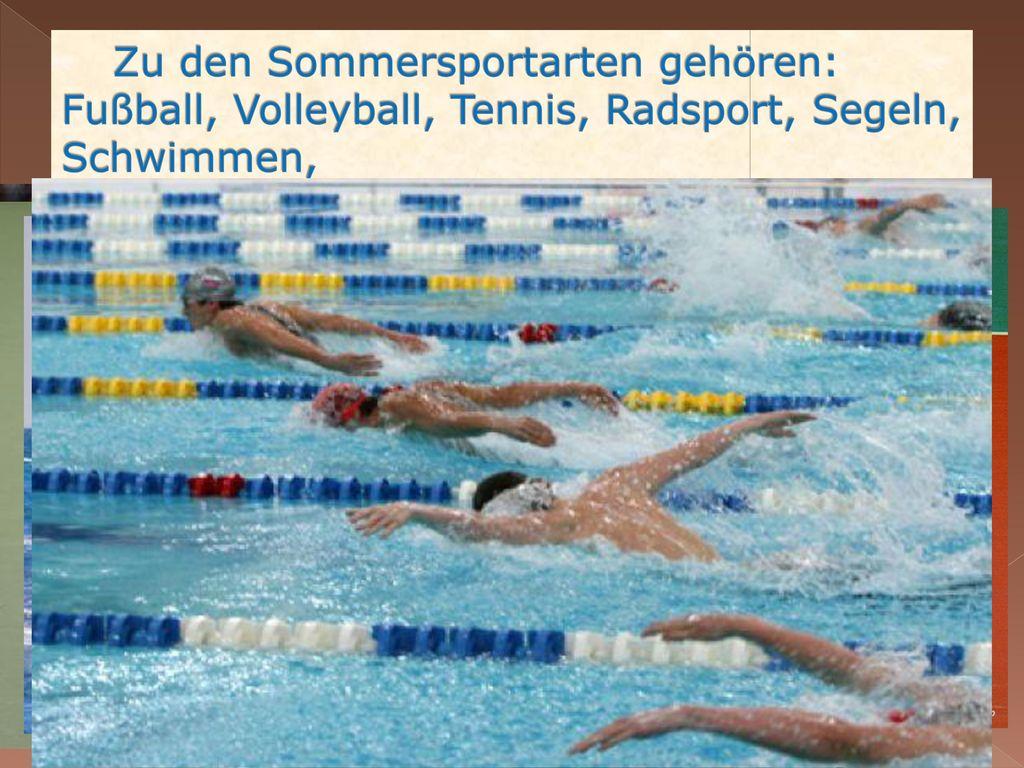 Zu den Sommersportarten gehören: Fußball, Volleyball, Tennis, Radsport, Segeln, Schwimmen,