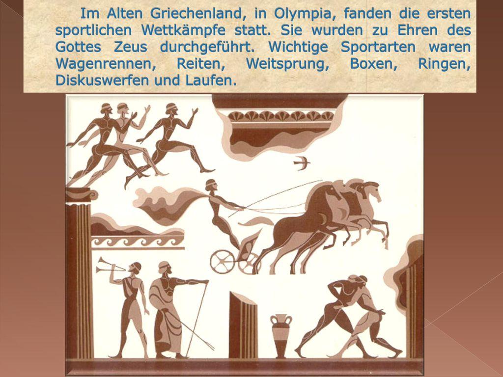 Im Alten Griechenland, in Olympia, fanden die ersten sportlichen Wettkämpfe statt.