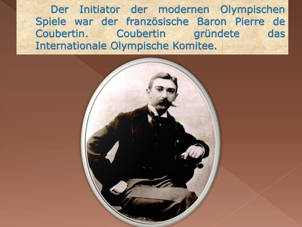 Der Initiator der modernen Olympischen Spiele war der französische Baron Pierre de Coubertin.
