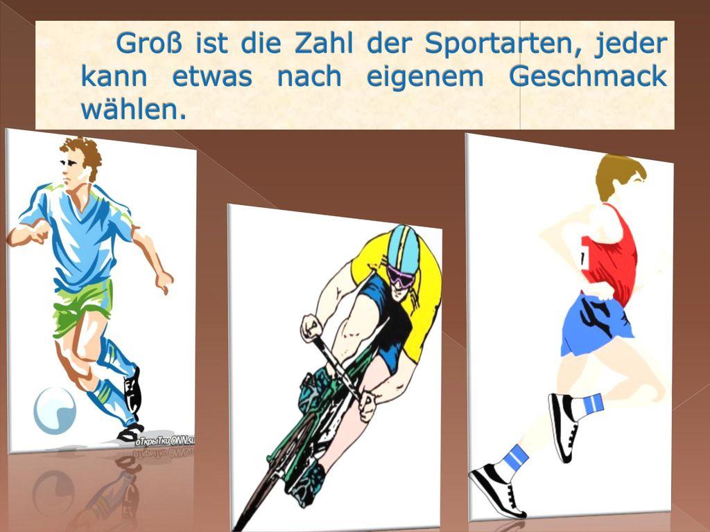 Groß ist die Zahl der Sportarten, jeder kann etwas nach eigenem Geschmack wählen.