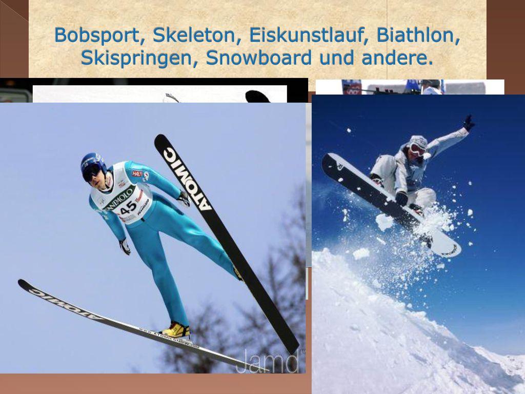 Bobsport, Skeleton, Eiskunstlauf, Biathlon, Skispringen, Snowboard und andere.
