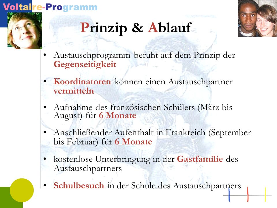Prinzip & AblaufAustauschprogramm beruht auf dem Prinzip der Gegenseitigkeit. Koordinatoren können einen Austauschpartner vermitteln.