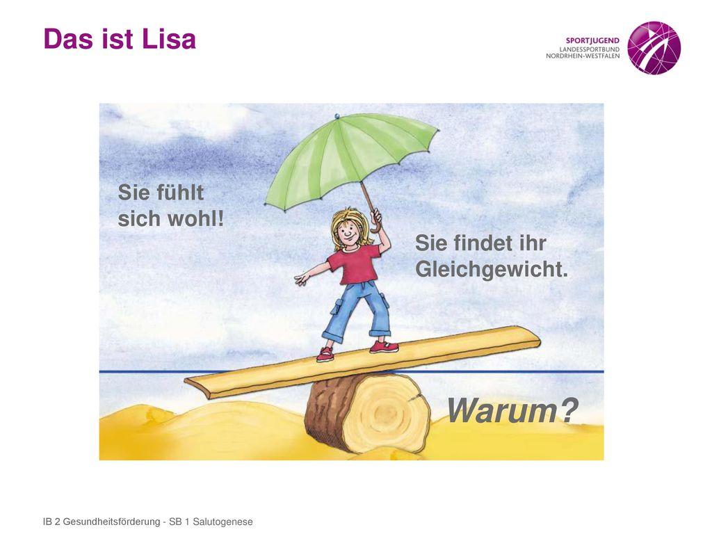 Warum Das ist Lisa Sie fühlt sich wohl! Sie findet ihr Gleichgewicht.