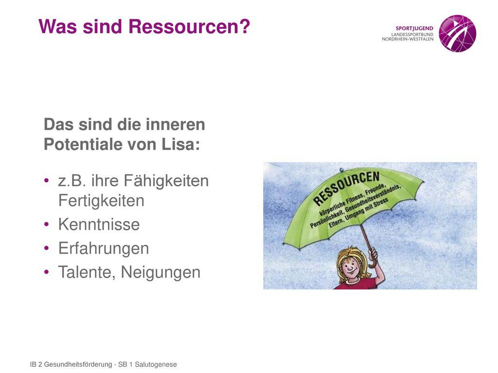 Was sind Ressourcen Das sind die inneren Potentiale von Lisa: