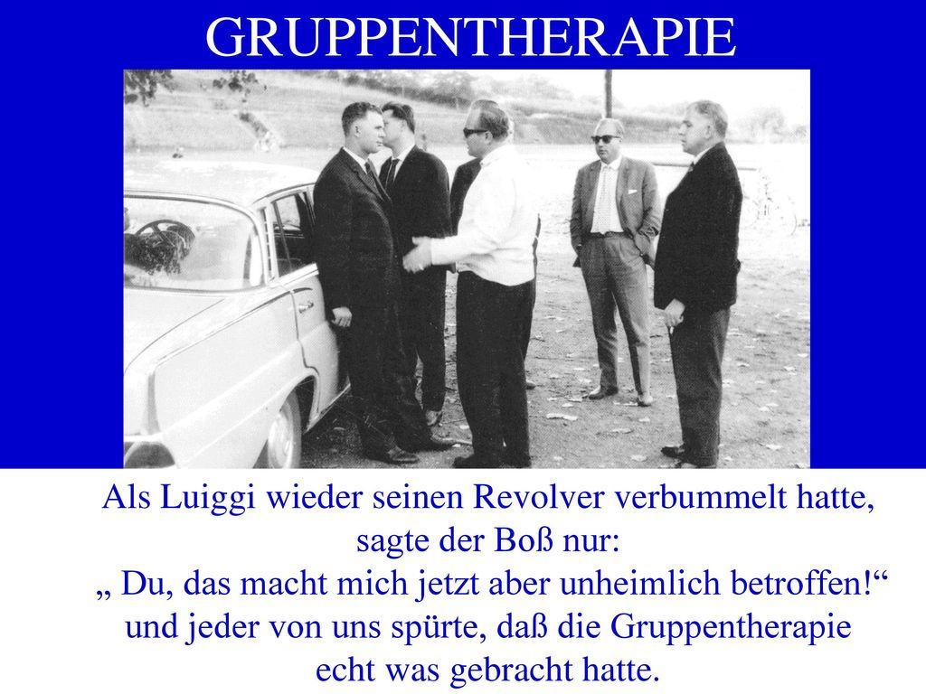 GRUPPENTHERAPIE Als Luiggi wieder seinen Revolver verbummelt hatte,