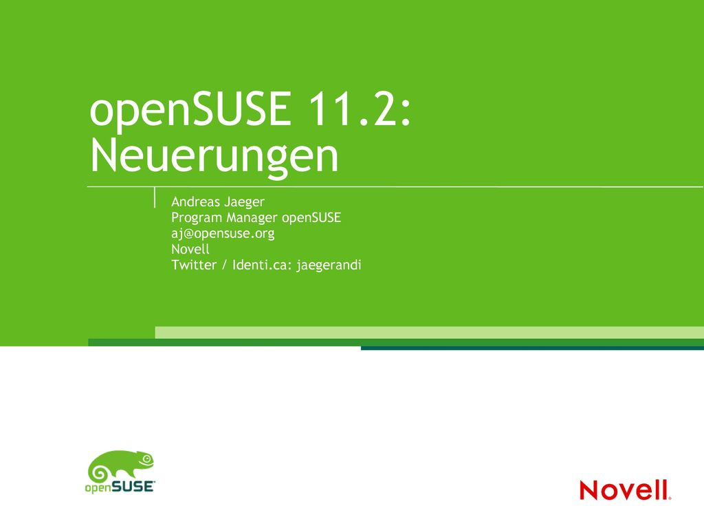 openSUSE 11.2: Neuerungen Andreas Jaeger Program Manager openSUSE