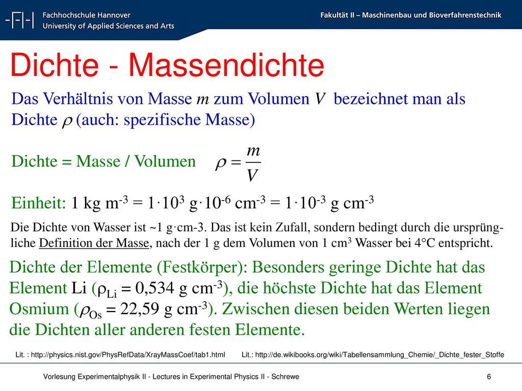 Dichte - Massendichte Das Verhältnis von Masse m zum Volumen V bezeichnet man als Dichte  (auch: spezifische Masse)