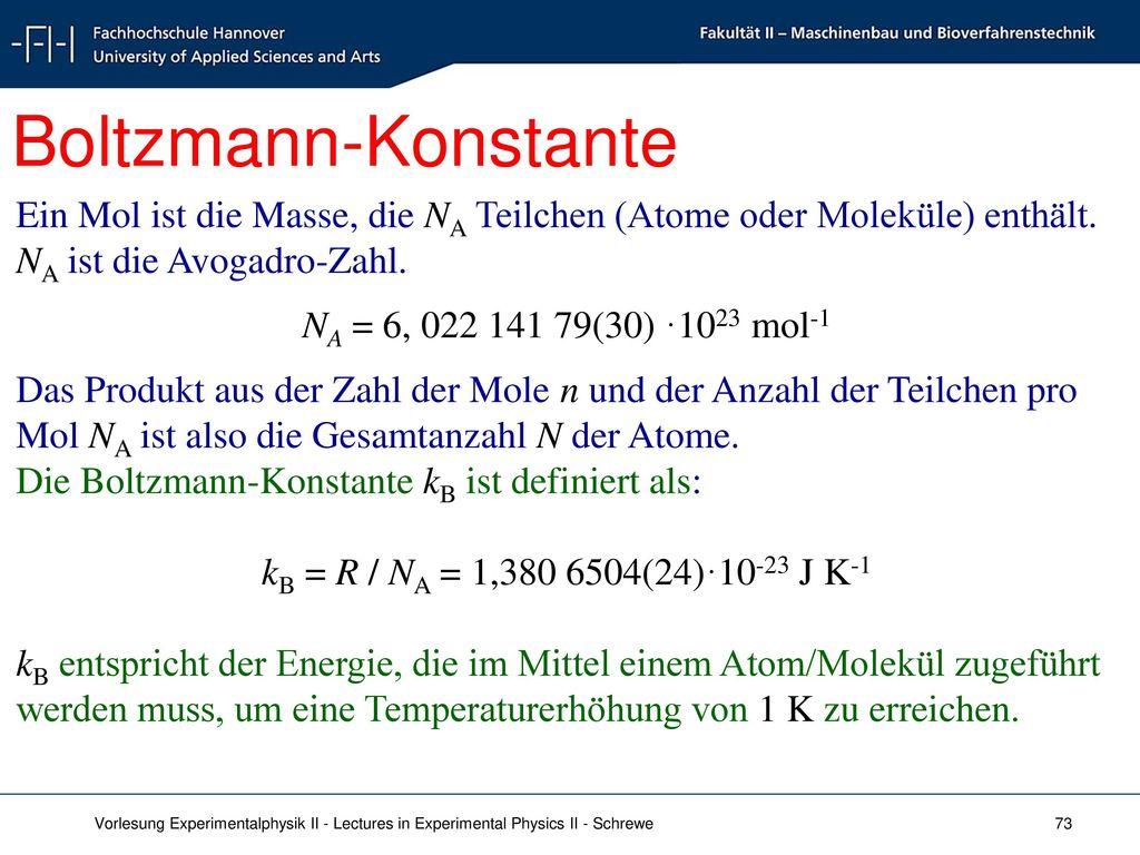 Boltzmann-Konstante Ein Mol ist die Masse, die NA Teilchen (Atome oder Moleküle) enthält. NA ist die Avogadro-Zahl.