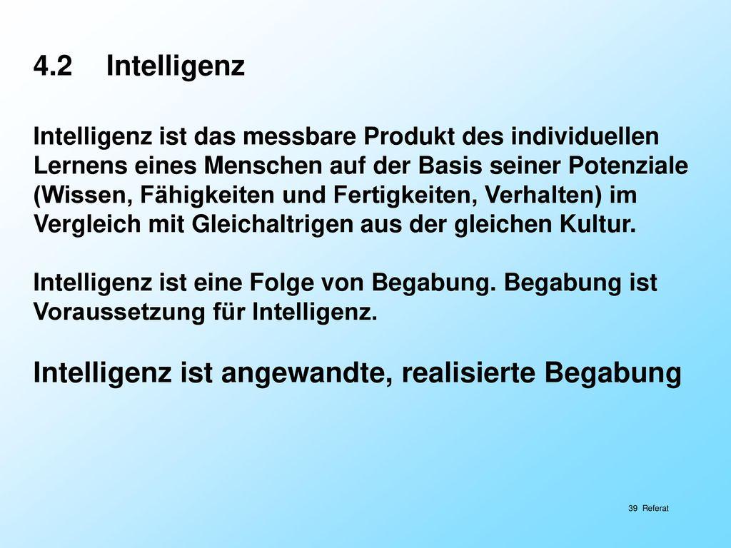 Intelligenz ist angewandte, realisierte Begabung