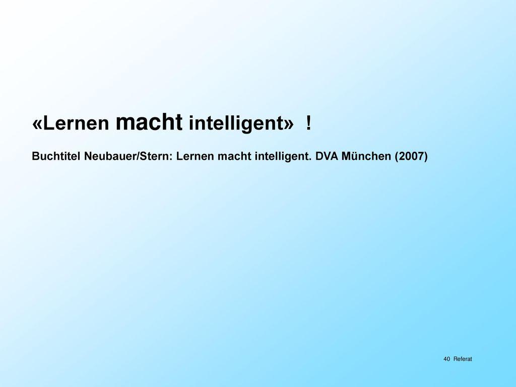 «Lernen macht intelligent» !