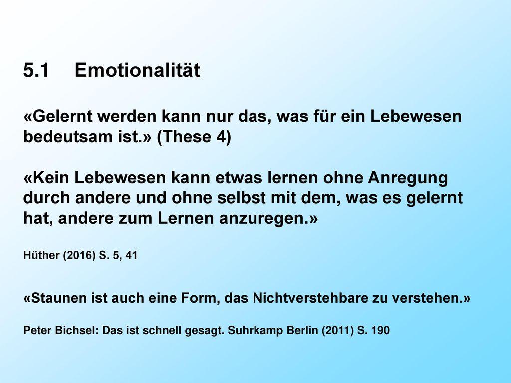 5.1 Emotionalität «Gelernt werden kann nur das, was für ein Lebewesen bedeutsam ist.» (These 4)