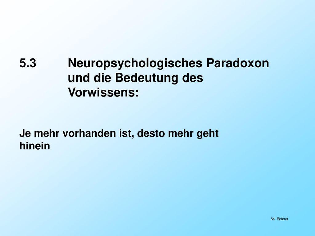 5.3 Neuropsychologisches Paradoxon und die Bedeutung des Vorwissens: