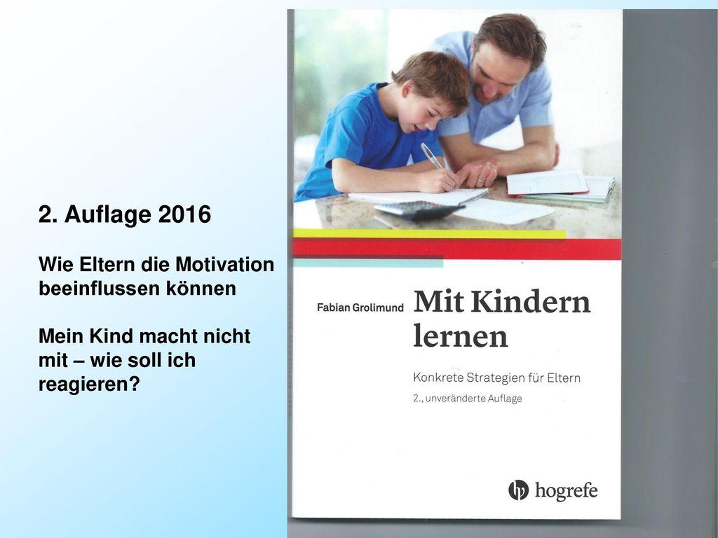 2. Auflage 2016 Wie Eltern die Motivation beeinflussen können