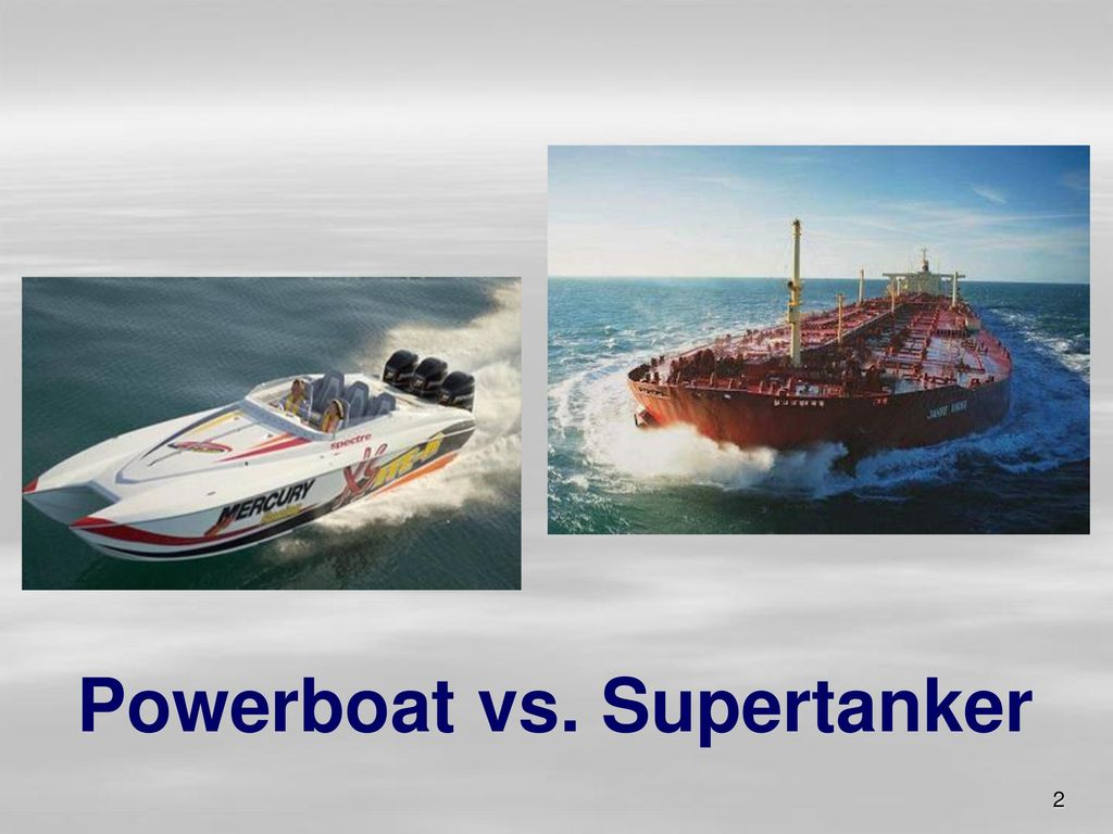 Powerboat vs. Supertanker