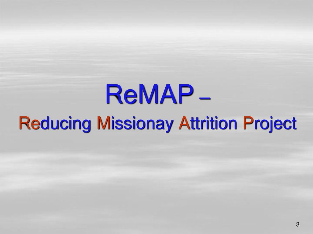 ReMAP – Reducing Missionay Attrition Project