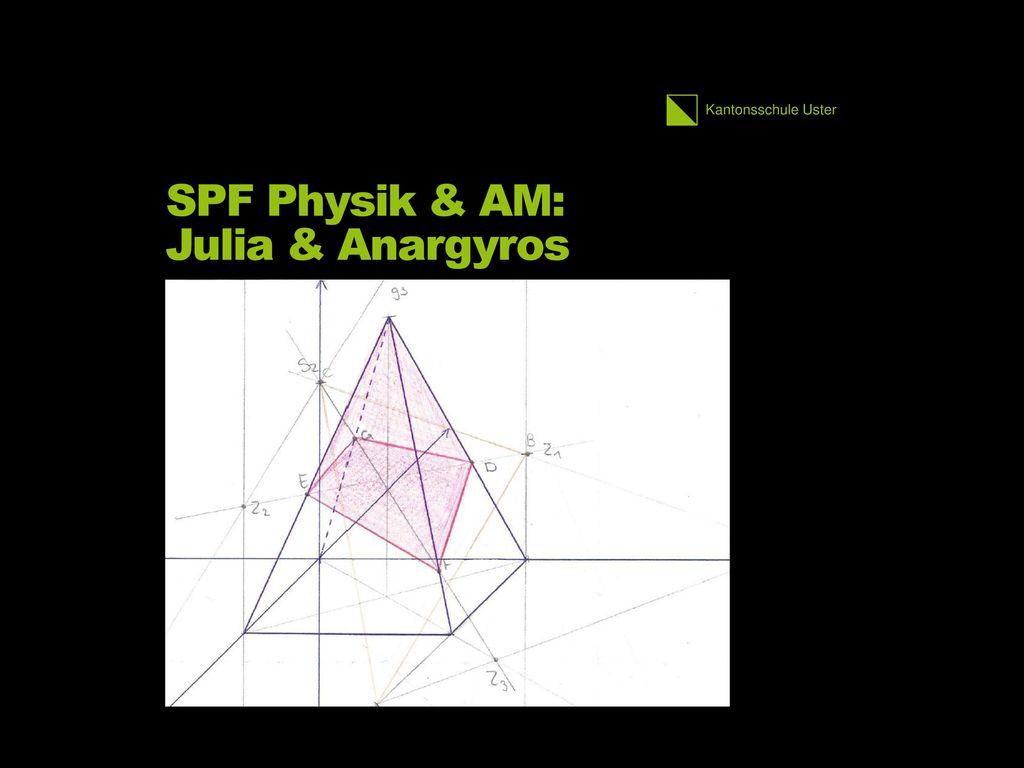 SPF Physik & AM: Julia & Anargyros